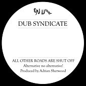 All Other Roads Are Shut Off by Dub Syndicate