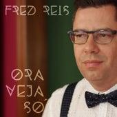 Ora Veja Só by Fred Reis