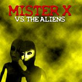 Mister X vs. The Aliens (Deluxe Edition) by Mr. X