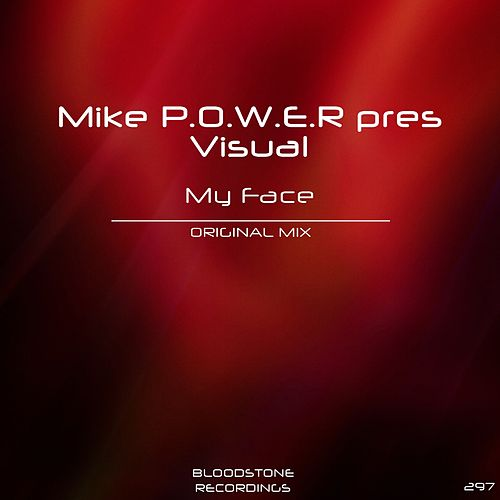 My Face (Mike P.O.W.E.R Presents) by Visual