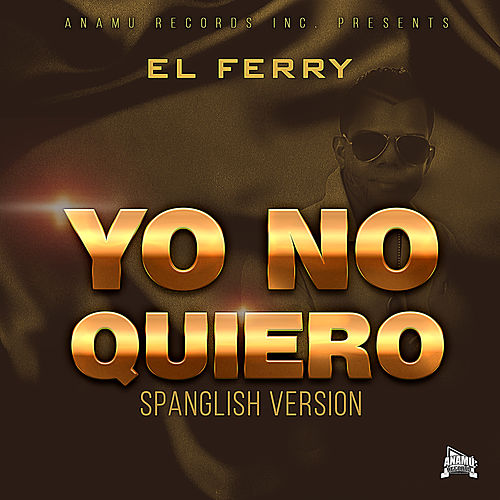 Yo No Quiero (Spanglish Version) by Ferry