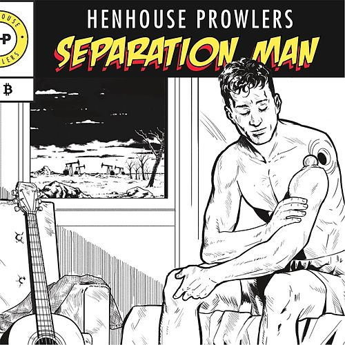 Separation Man de Henhouse Prowlers