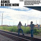 Be Here Now by Ashes