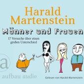 Männer und Frauen - 17 Versuche über einen großen Unterschied (Gekürzte Hörbuchfassung) von Harald Martenstein