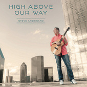 High Above Our Way by Steve Angrisano