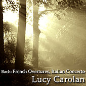 Bach: Italian Concerto, French Overtures by Lucy Carolan