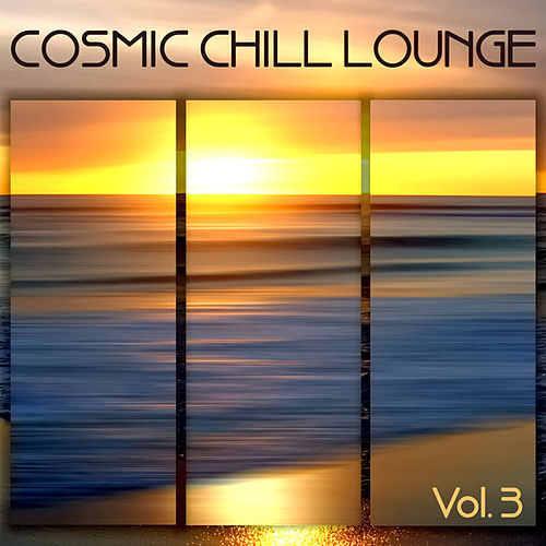 Play & Download Cosmic Chill Lounge Vol.3 by Various Artists | Napster