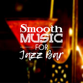 Smooth Music for Jazz Bar – Calm & Relax with Jazz Music, Soothing Sounds for Evening, Smooth Moonlight Jazz by Chilled Jazz Masters