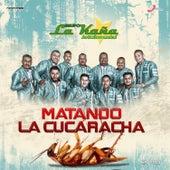 Matando la Cucaracha by Grupo La Kaña