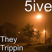 They Trippin by 5ive