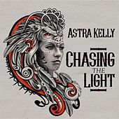 Chasing the Light by Astra Kelly