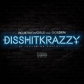 Disshitkrazzy (feat. Golden) by Fcuktheworld