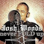 Never Fold Up by Josh Woods