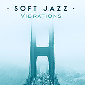 Soft Jazz Vibrations – Instrumental Jazz 2017, Mellow Melodies, Peaceful Piano, Relax by Soft Jazz Music