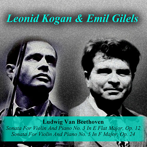 Ludwig Van Beethoven: Sonata For Violin And Piano No. 3 In E Flat Major, Op. 12 / Sonata For Violin And Piano No. 5 In F Major, Op. 24