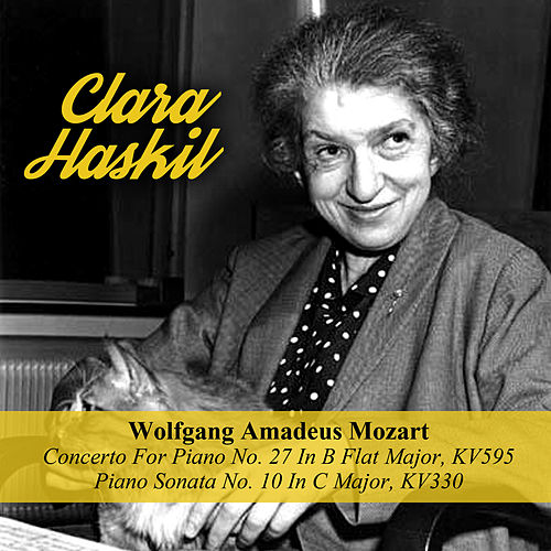 Wolfgang Amadeus Mozart: Concerto For Piano No. 27 In B Flat Major, KV595 / Piano Sonata No. 10 In C Major, KV330 by Clara Haskil