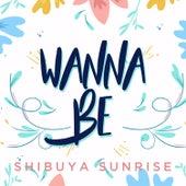 Wanna Be by Shibuya Sunrise