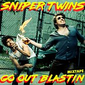 Go out Blastin Mixtape by Sniper Twins