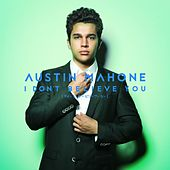 I Don't Believe You by Austin Mahone
