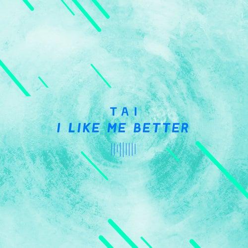 I Like Me Better by Tai