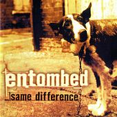 Same Difference by Entombed