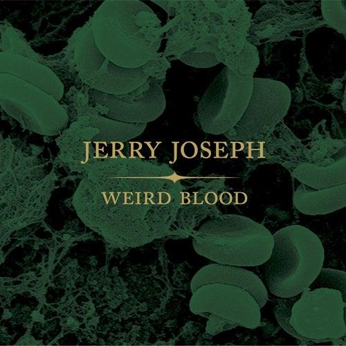 Weird Blood by Jerry Joseph