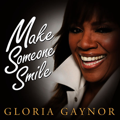 Make Someone Smile by Gloria Gaynor