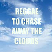 Reggae To Chase Away The Clouds von Various Artists