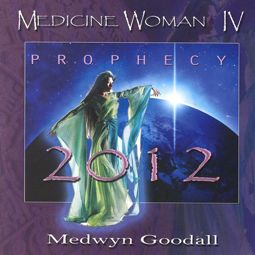 Play & Download Medicine Woman IV - Prophecy 2012 by Medwyn Goodall | Napster