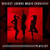 Sexiest Lounge Music Ever Playlist by Various Artists