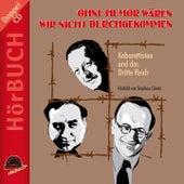 Ohne Humor wären wir nicht durchgekommen (Kabarettisten und das Dritte Reich) by Various Artists