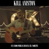 Cuando Miras Hacia el Norte (En Vivo) by Kill Aniston