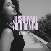 Your Domino (Acoustic) by Jessie Ware