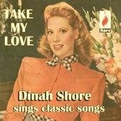 Take My Love: Dinah Shore Sings Classic Songs von Dinah Shore