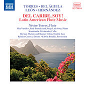 Del Caribe, Soy!: Latin American Flute Music by Various Artists