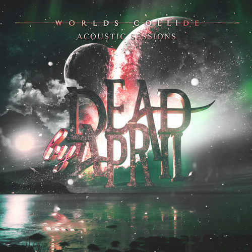Worlds Collide (Acoustic Sessions) by Dead by April