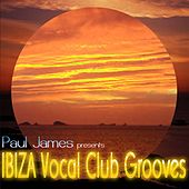 Ibiza Vocal Club Grooves by Paul James