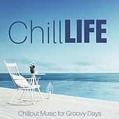 Chill Life: Chillout Music for Groovy Days by Various Artists