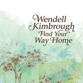 Play & Download Find Your Way Home by Wendell Kimbrough | Napster