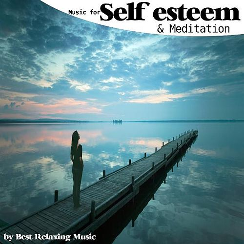 Play & Download Music for Self Esteem and Meditation by Best Relaxing Music | Napster