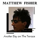 Play & Download Anoter Day on The Terrace by Matthew Fisher | Napster