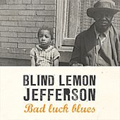 Play & Download Bad Luck Blues by Blind Lemon Jefferson | Napster