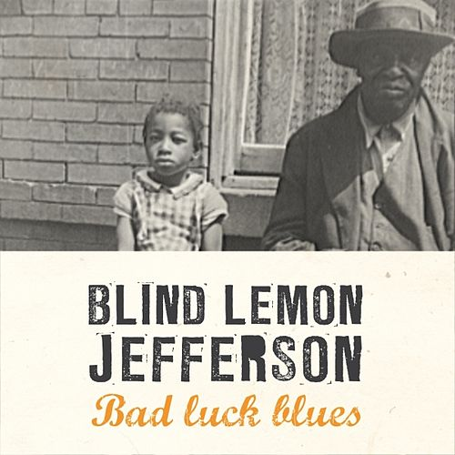 Bad Luck Blues by Blind Lemon Jefferson