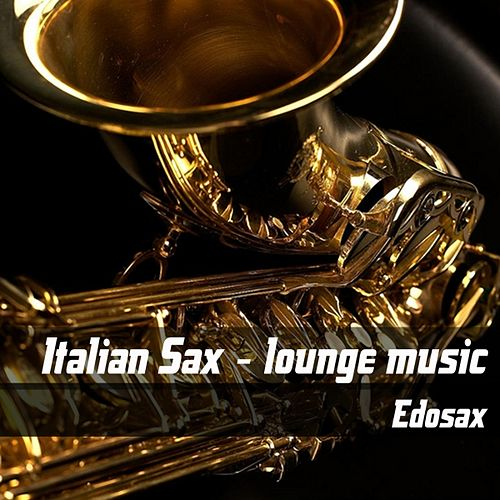 Play & Download Italian sax lounge music by Edosax | Napster