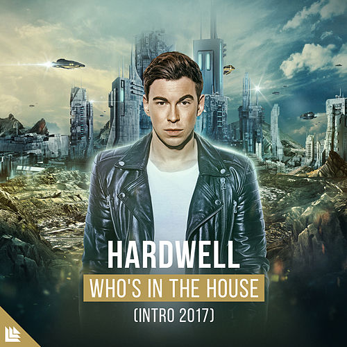 Who's In The House (Intro 2017) by Hardwell