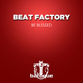 Be Blessed by The Beat Factory