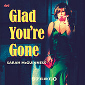 Glad You're Gone by Sarah McGuinness