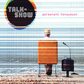 Permanent Honeymoon by Talk Show