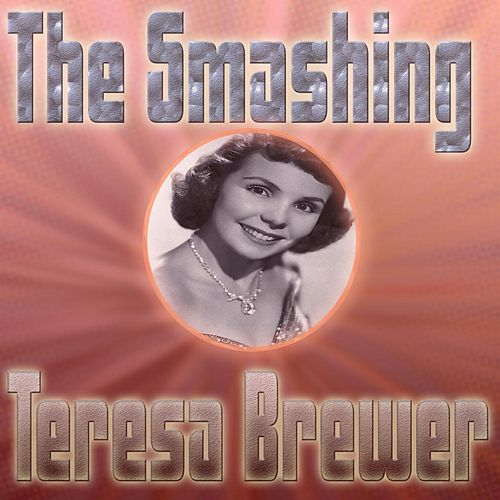 The Smashing Teresa Brewer by Teresa Brewer