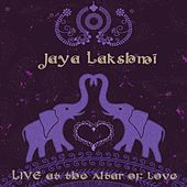 Live at the Altar of Love by Jaya Lakshmi
